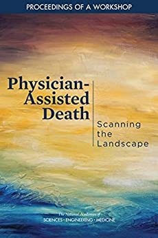 Physician-assisted Death: Scanning The Landscape: Proceedings Of A Workshop por Engineering, And Medicine National Academies Of Sciences epub