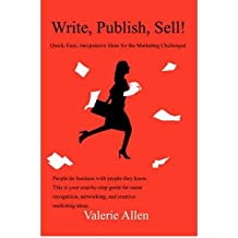 [(Write, Publish, Sell!: Quick, Easy, Inexpensive Ideas for the Marketing Challenged)] [Author: Valerie Allen] published on (November, 2007)