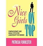 Telecharger Livres Nice Girls on Top Compassionate and Highly Effective Leadership for Women Author Patricia Forrester Jan 2011 (PDF,EPUB,MOBI) gratuits en Francaise