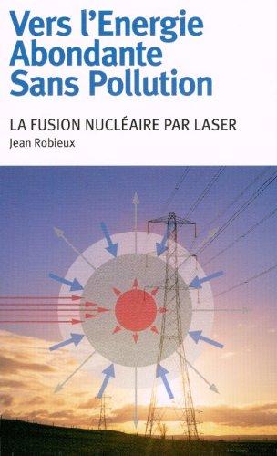 Vers l'Energie Abondante Sans Pollution. La fusion nucléaire par laser