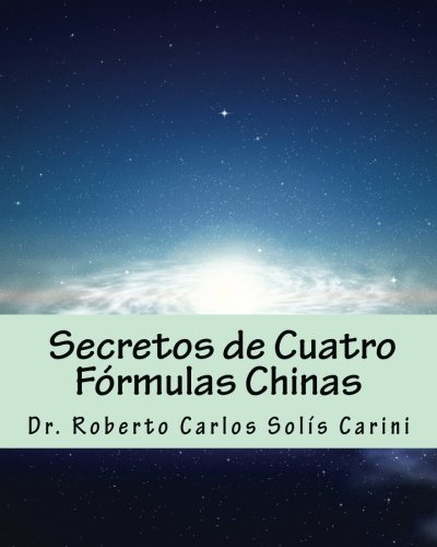 Secretos de Cuatro Fórmulas Chinas por Sr Roberto Carlos Solis / Carini