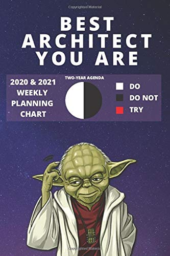 2020 & 2021 Two-Year Weekly Planner For The Best Architect Gift | Funny Yoda Quote Appointment Book | Two Year Agenda Notebook: Star Wars Fan Daily ... Day Log For Architecture Career Goal Setting