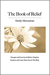 The Book of Relief: Passages and Exercises to Relieve Negative Emotion and Create More Ease in The Body (English Edition)
