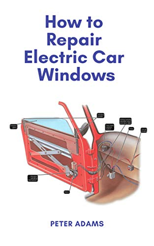 How to Repair Electric Car Windows (English Edition)