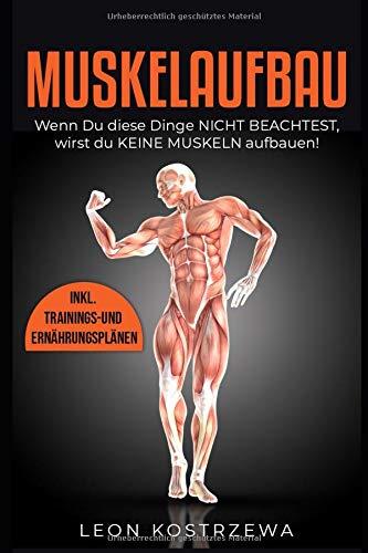 MUSKELAUFBAU: Wenn Du diese Dinge NICHT BEACHTEST, wirst Du KEINE MUSKELN aufbauen! – inkl. Trainings- und Ernährungplänen por Leon Kostrzewa