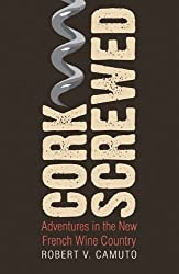 Corkscrewed: Adventures in the New French Wine Country (At Table) (English Edition)
