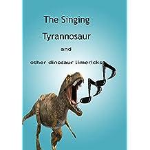 The Singing Tyrannosaur: and other dinosaur limericks (English Edition)