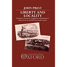 Liberty and Locality: Parliament, Permissive Legislation, and Ratepayers' Democracies in the Nineteenth Century