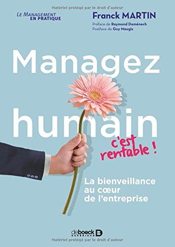 Managez humain, c'est rentable ! : La bienveillance au coeur de l'entreprise