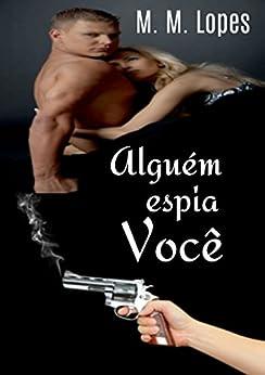 Alguém espia você: Um assassino com sede de vingança! (Portuguese Edition) par [Lopes, MM]