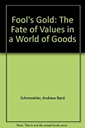 Fool's Gold: The Fate of Values in a World of Goods by Andrew Bard Schmookler (1993-01-01)