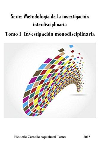 Serie: Metodología de la investigación interdisciplinaria. Tomo I Investigación monodisciplinaria por Eleuterio Cornelio Aquiahuatl Torres
