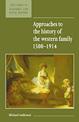 Approaches to the History of the Western Family 1500-1914 (New Studies in Economic and Social History)