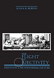 The Flight to Objectivity: Essays on Cartesianism and Culture (Suny Series in Philosophy)