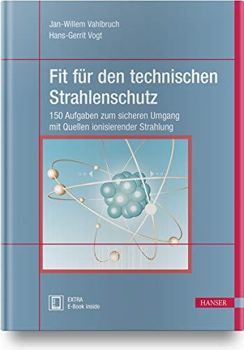 Fit für den technischen Strahlenschutz: 200 Aufgaben zum sicheren Umgang mit Quellen ionisierender Strahlung. Berücksichtigt StrlSchV/StrSchG Stand 2019