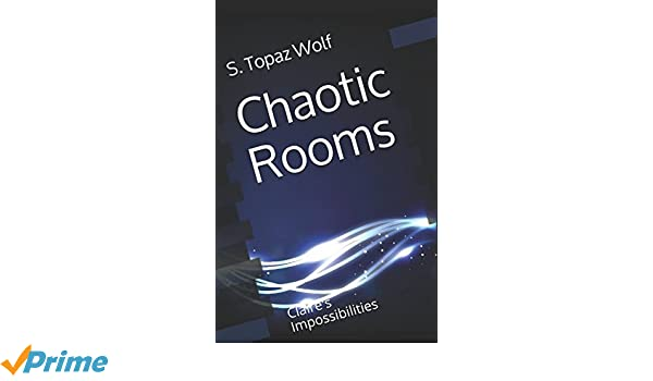 Chaotic Rooms Claires Impossibilities Amazoncouk S Topaz