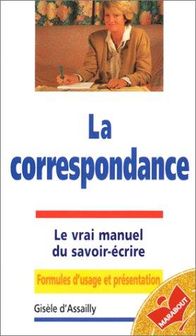 La Correspondance : Le Vrai Manuel du savoir-écrire : Formules d'usage et présentation