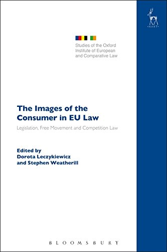 The Images of the Consumer in EU Law: Legislation, Free Movement and Competition Law (Studies of the Oxford Institute of European and Comparative Law)