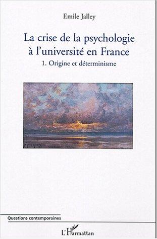 La crise de la psychologie à l'université de France : Tome 1 : Origine et déterminisme