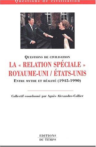 La relation spéciale Royaume-Uni - Etats-Unis : Entre mythe et réalité, 1945-1990