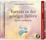 Kontakt zu den geistigen Helfern: Geführte Meditationen - Andrea Dinkel-Tischendorf