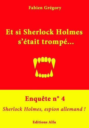 Enquête n°4 : Sherlock Holmes, espion allemand ! (Et si Sherlock Holmes s'était trompé ?)