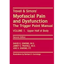 Travell and Simon's Myofascial Pain and Dysfunction: Travell & Simons' Myofascial Pain and Dysfunction: The Trigger Point Manual Upper Half of Body Volume 1