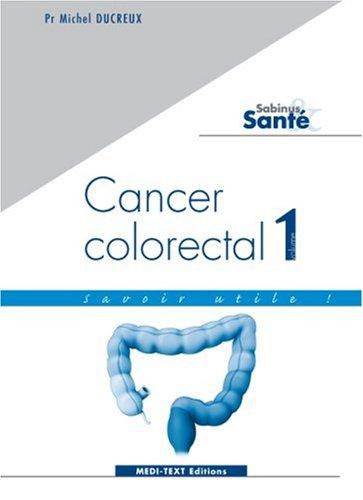 Cancer colorectal : Savoir utile ! volume 1 (cancers du côlon et du rectum)