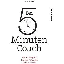 Der 5-Minuten-Coach - Die wichtigsten Coaching-Modelle auf den Punkt