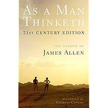 As a Man Thinketh -- 21st Century Edition (English Edition)