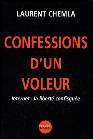 Confessions d'un voleur : Internet, la liberté confisquée