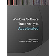 Accelerated Windows Software Trace Analysis: Training Course Transcript (Pattern-Oriented Software Diagnostics, Forensics, Prognostics, Root Cause Analysis, Debugging Courses) (English Edition)