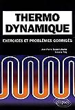 Thermodynamique - Exercices et problèmes corrigés, classes préparatoires MPSI, PCSI, PTSI