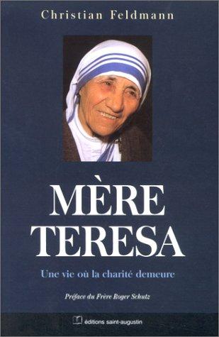 Mère Teresa : Une vie où la charité demeure par Christian Feldmann