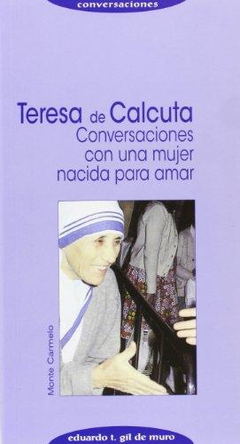 Teresa de Calcuta: CONVERSACIONES CON UNA MUJER NACIDA PARA AMAR