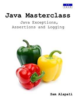 Java Masterclass: Java Exceptions, Assertions and Logging (English Edition) von [Alapati, Sam]