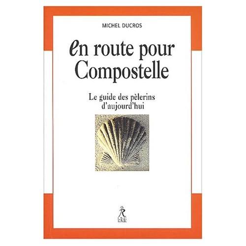 En route pour Compostelle. : Le guide des pèlerins d'aujourd'hui