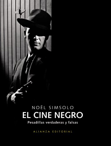 Descargar Libro El cine negro: Pesadillas verdaderas y falsas (Libros Singulares (Ls)) de Nöel Simsolo