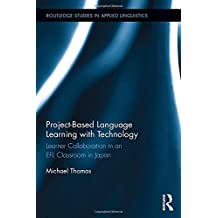 Project-Based Language Learning with Technology: Learner Collaboration in an EFL Classroom in Japan (Routledge Research in Language and Communication)