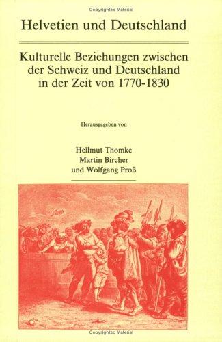Helvetien und Deutschland: Kulturelle Beziehungen zwischen der Schweiz und Deutschland in der Zeit von 1770-1830 (Amsterdamer Publikationen Zur Sprach)