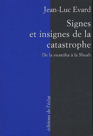 Signes et insignes de la catastrophe : De la swastika  la Shoah