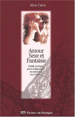 Amour, sexe et fantaisie. Guide pratique pour comprendre et conserver son homme par Aline Carra