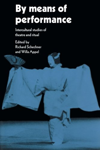 By Means of Performance Paperback: Intercultural Studies of Theatre and Ritual por Schechner