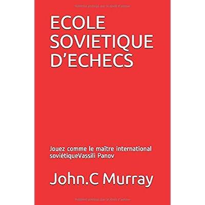 ECOLE SOVIETIQUE D'ECHECS: Jouez comme le maître international soviétiqueVassili Panov