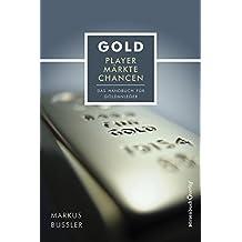 Gold - Player, Märkte, Chancen - Ein Handbuch für Goldanleger