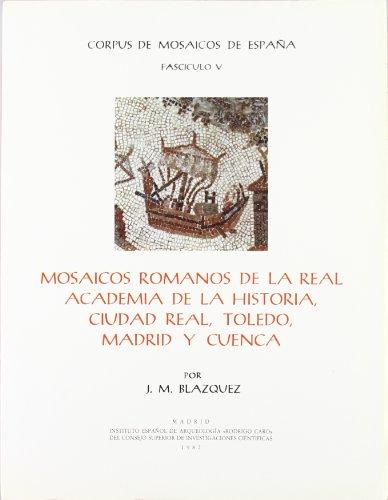Mosaicos romanos de la Real Academia de la Historia, Ciudad Real, Toledo, Madrid y Cuenca (Corpus de Mosaicos Romanos de España) por José Mª Blázquez