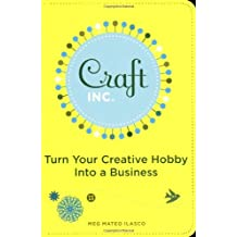 Craft, Inc.: Turn Your Creative Hobby into a Business by Meg Mateo Ilasco (2007-08-02)