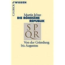 Die römische Republik: Von der Gründung bis Caesar (Beck'sche Reihe)