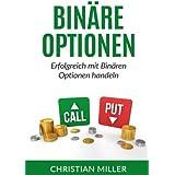 Binäre Optionen: Erfolgreich mit Binären Optionen handeln. (Trading, Binäre Optionen für Anfänger, Aktienhandel, Aktien, Geld verdienen, Online Business)