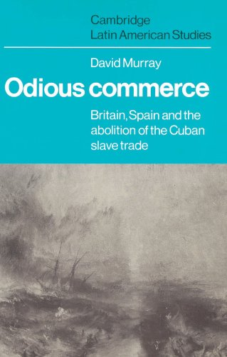Odious Commerce: Britain, Spain and the Abolition of the Cuban Slave Trade (Cambridge Latin American Studies)